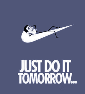 Just Do It Tommorow